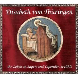 Elisabeth von Thüringen - ihr Leben in Sagen und Legenden erzählt